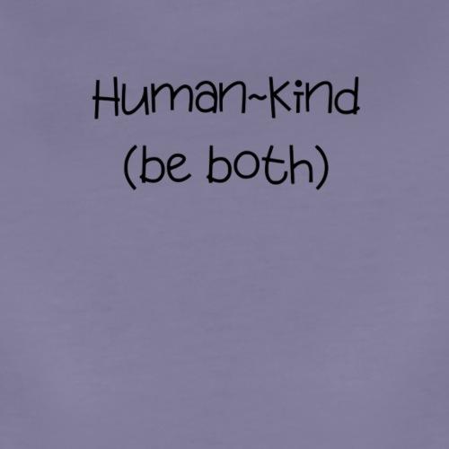 Human Kind. Be Both - Women's Premium T-Shirt