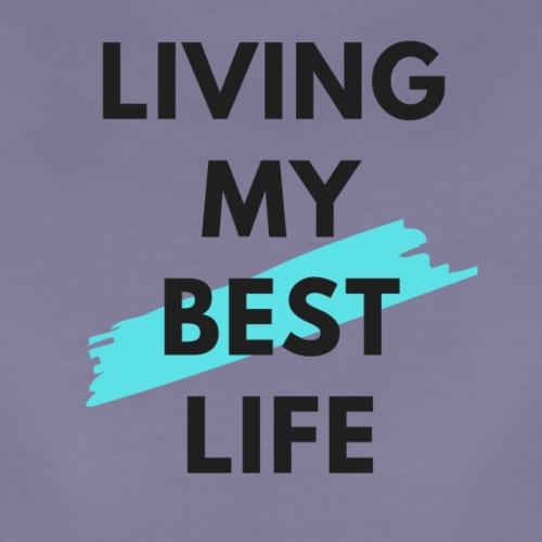 Living My Best Life - Women's Premium T-Shirt
