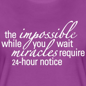 The Impossible While You Wait - Women's Premium T-Shirt