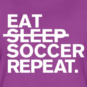 Eat. dont sleep. soccer. repeat. - Women's Premium T-Shirt