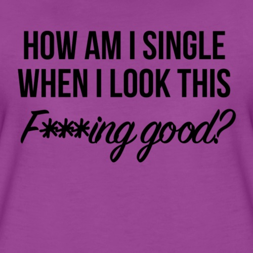 How am I single? - Women's Premium T-Shirt