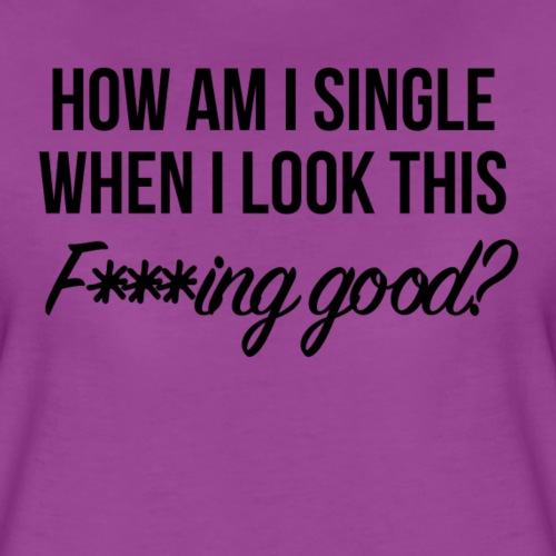 How am I single? - Women's Premium T-Shirt