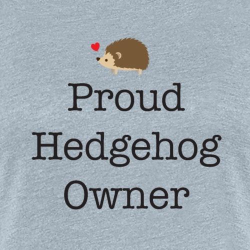 Proud Hedgehog Owner - Women's Premium T-Shirt