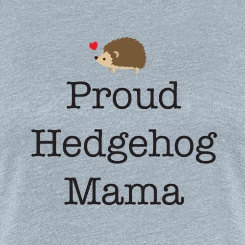 Proud Hedgehog Mama - Women's Premium T-Shirt