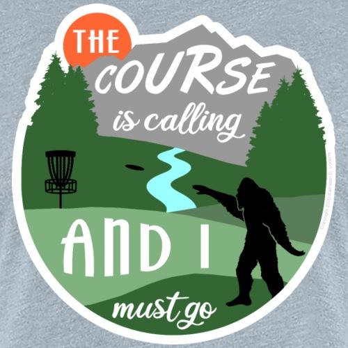 The Disc Golf Course is Calling & Must Go Bigfoot - Women's Premium T-Shirt