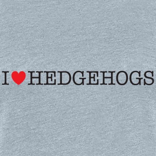 I Love Hedgehogs - Women's Premium T-Shirt