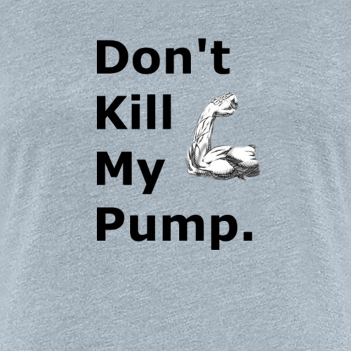 don t kill my pump - Women's Premium T-Shirt
