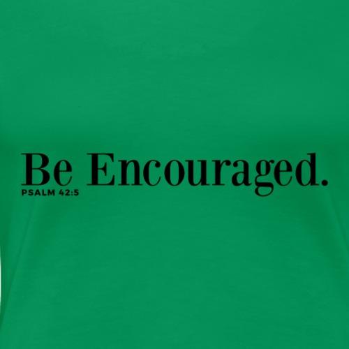 Be Encouraged - Women's Premium T-Shirt
