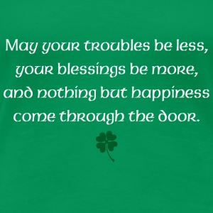 May your troubles be less, your blessings be more - Women's Premium T-Shirt