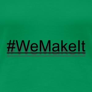 we make it - Women's Premium T-Shirt