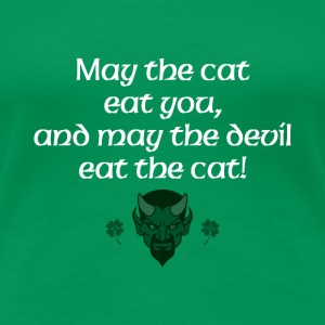 May the cat eat you and may the devil eat the cat - Women's Premium T-Shirt