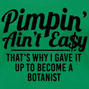 Pimpin Ain t Easy Became A Botanist - Women's Premium T-Shirt