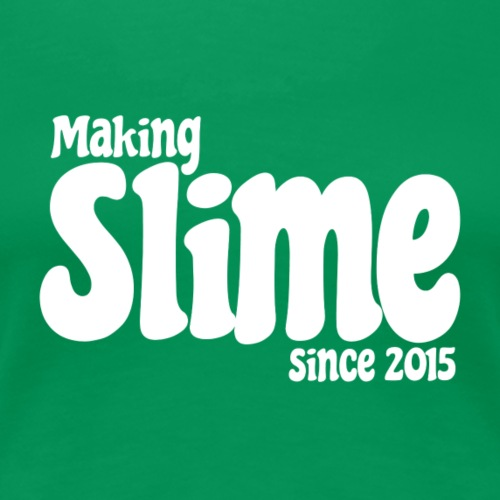 Making Slime Since 2015 - Women's Premium T-Shirt