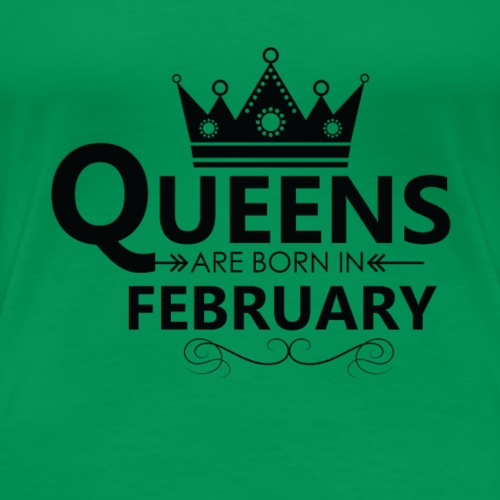Women s Queens are born in FEBRUARY T Shirt - Women's Premium T-Shirt