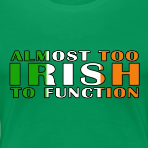 Almost too Irish to Function - Women's Premium T-Shirt