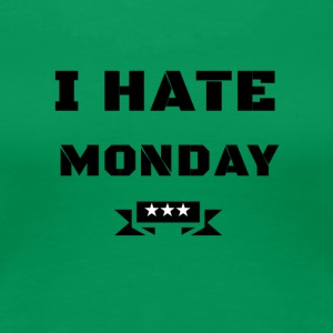 I HATE MONDAY - Women's Premium T-Shirt