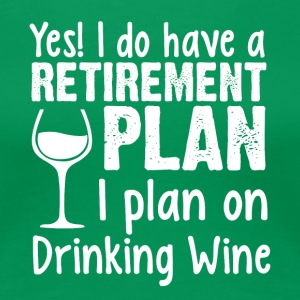 I Do Have A Retirement Plan Drinking Wine T Shirt - Women's Premium T-Shirt