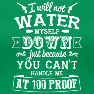 I Will Not Water Myself Down T Shirt - Women's Premium T-Shirt