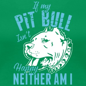 If My Pit Bull Isn't Happy Neither Am I Shirt - Women's Premium T-Shirt