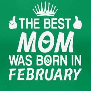 The best mom was born in February gift shirt - Women's Premium T-Shirt