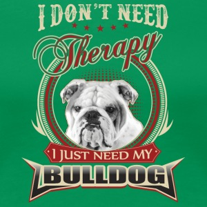 I don't need therapy I just need my bulldog - Women's Premium T-Shirt
