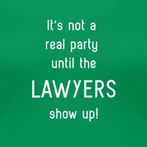Lawyers Humor - Party - Women's Premium T-Shirt