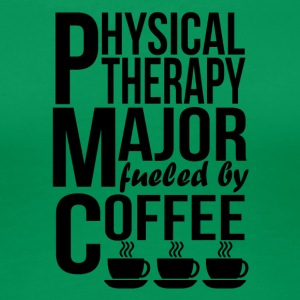 Physical Therapy Major Fueled By Coffee - Women's Premium T-Shirt
