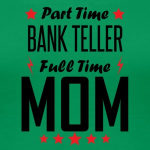 Part Time Bank Teller Full Time Mom - Women's Premium T-Shirt