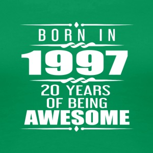 Born in 1997 20 Years of Being Awesome - Women's Premium T-Shirt