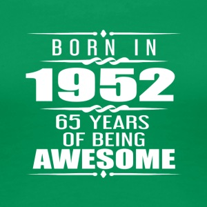 Born in 1952 65 Years of Being Awesome - Women's Premium T-Shirt
