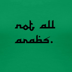 not all arabs - Women's Premium T-Shirt