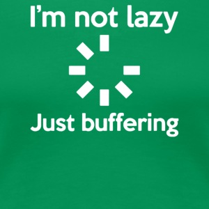 I M NOT LAZY JUST BUFFERING - Women's Premium T-Shirt