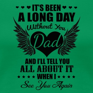 It's been a long day without you dad - Women's Premium T-Shirt