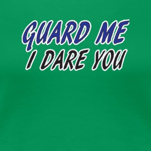 GAURD ME I DARE YOU - Women's Premium T-Shirt