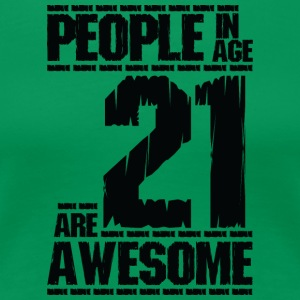PEOPLE IN AGE 21 ARE AWESOME - Women's Premium T-Shirt
