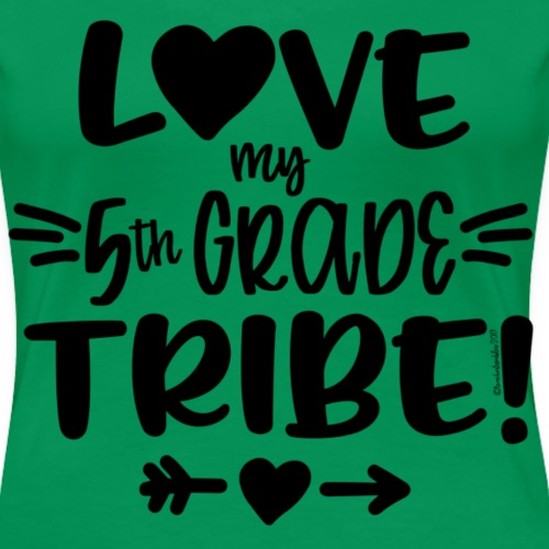 Love my 5th Grade Tribe! T-Shirt - Women's Premium T-Shirt
