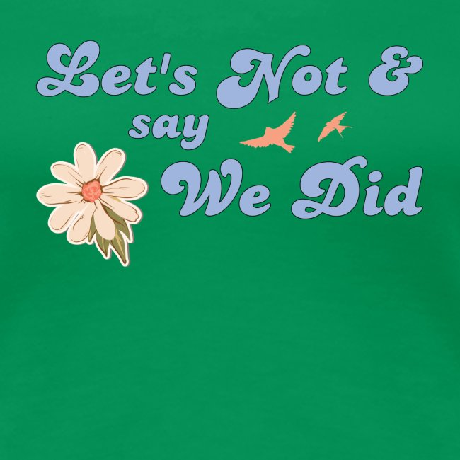 Let's Not and Say We Did