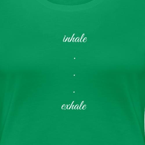 Inhale . . . Exhale - Women's Premium T-Shirt