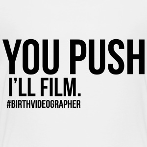 you push I'll film - Toddler Premium T-Shirt