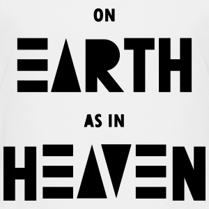 On earth as in heaven - Toddler Premium T-Shirt