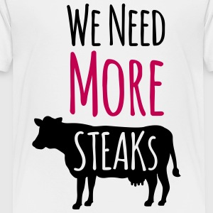 we need more steaks - Toddler Premium T-Shirt