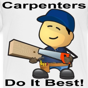 Carpenters Do It Best - Toddler Premium T-Shirt