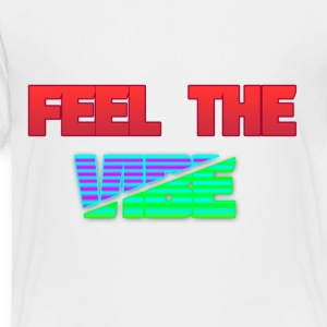 Feel The Vibe - Toddler Premium T-Shirt