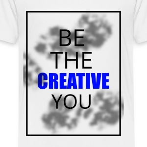 Be the creative you - Toddler Premium T-Shirt