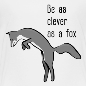 Be as clever as a fox - Toddler Premium T-Shirt