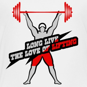 Long Live The Love Of Lifting - Toddler Premium T-Shirt