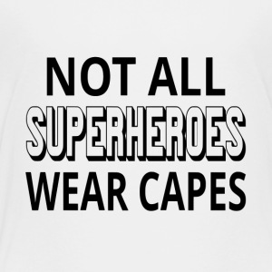 Not All Superheroes Wear Capes - Toddler Premium T-Shirt
