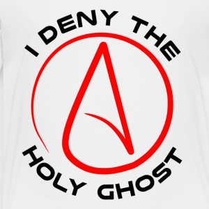 Atheist - I Deny The Holy Ghost - Toddler Premium T-Shirt