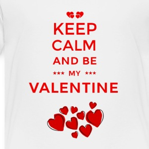 KEEP CALM AND BE MY VALENTINE - Toddler Premium T-Shirt
