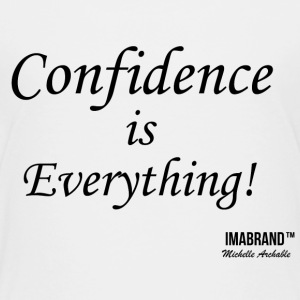 Confidence is Everything - Toddler Premium T-Shirt